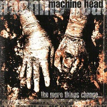 machinehead-themorethingschange